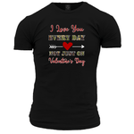 I Love You Every Day Unisex T Shirt