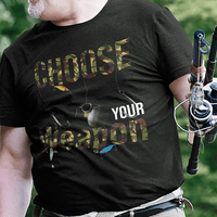 Choose Your Weapon Fishing T Shirt