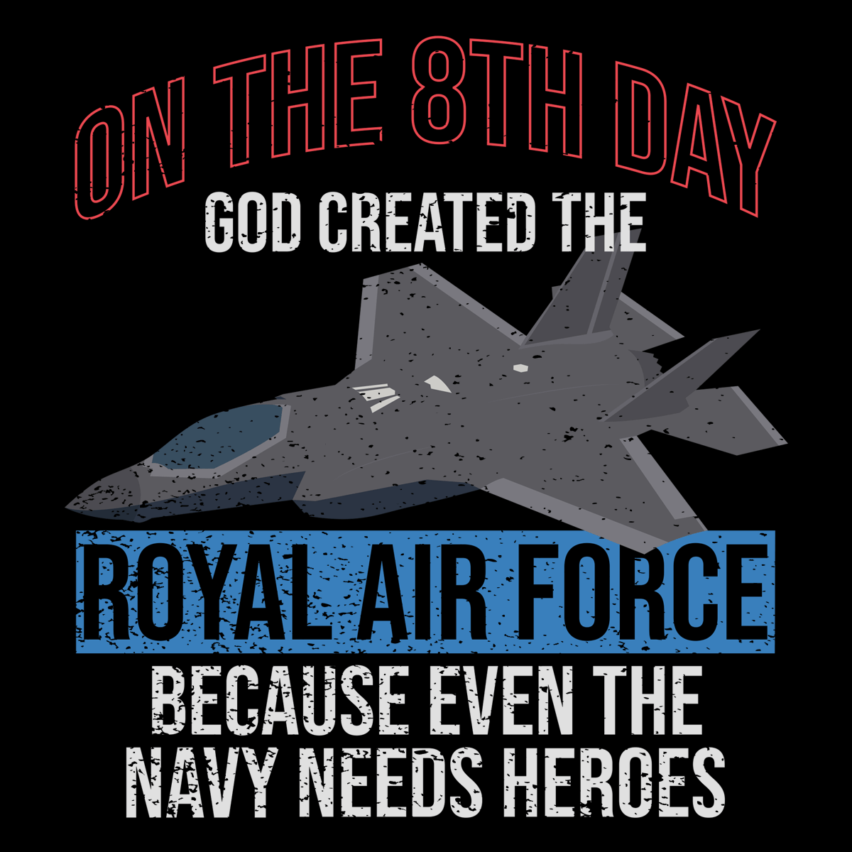 God Created the RAF, Navy Heroes T Shirt