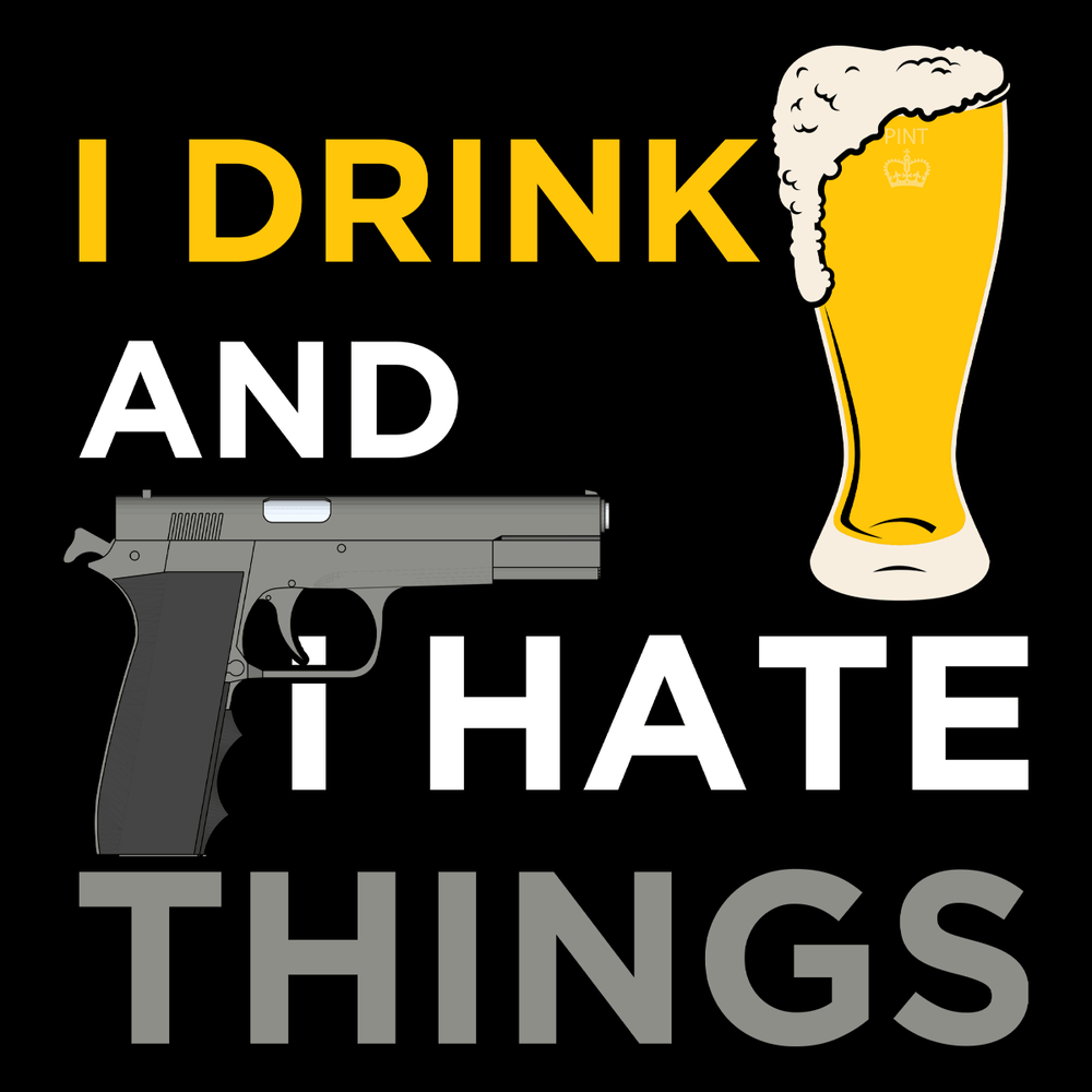 I Drink And I Hate Things Unisex T Shirt