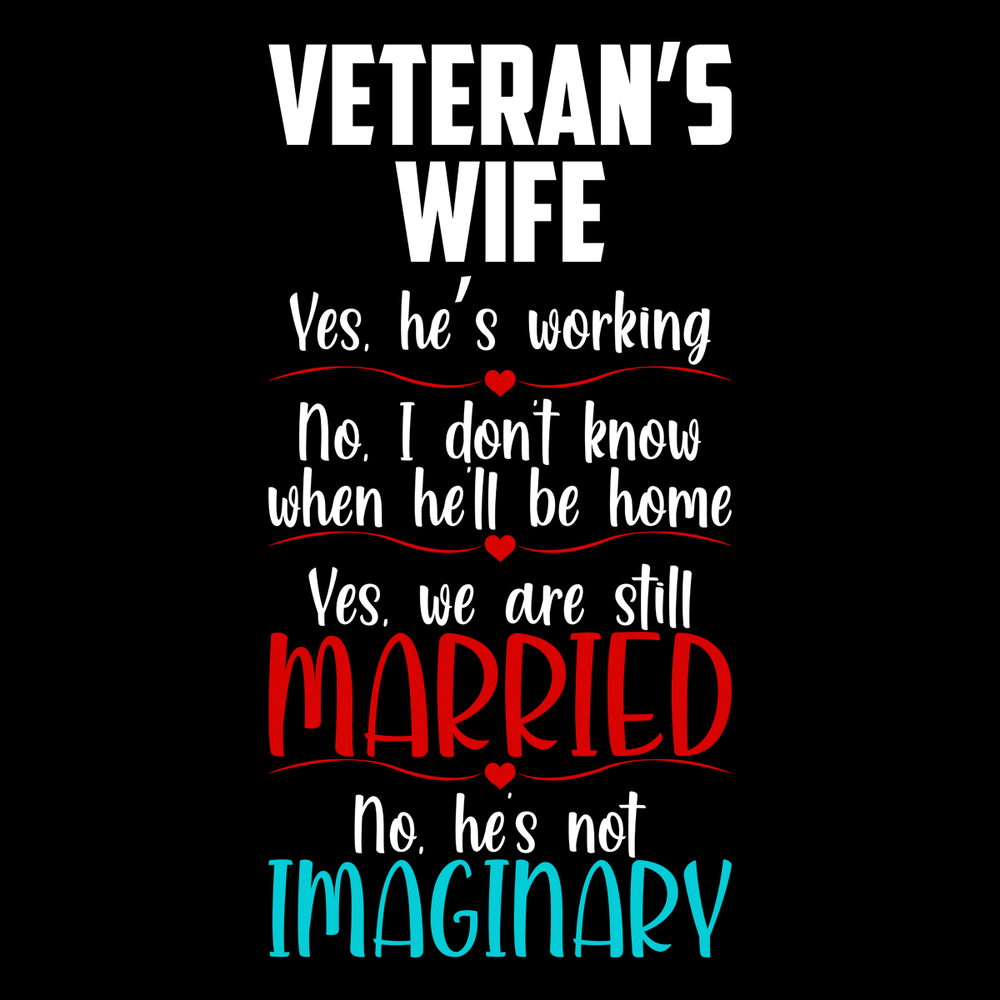 Veterans Wife Yes He's Working T Shirt