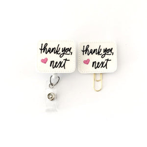 Thank You Next Badge Reel, Planner Clip, ID Holder, Magnet, Brooch Pin,