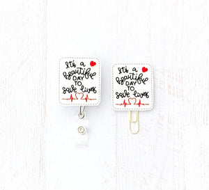 It's A Beautiful Day To Save Lives Badge Reel, Planner Clip, ID Holder, Magnet, Brooch Pin, (1293)