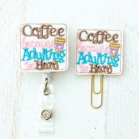 Coffee Adulting is Hard Badge Reel, Planner Clip, ID Holder, Magnet, Brooch Pin, (835)