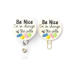 Be Nice I'm In Charge Of The Pills Nurse Badge Reel, Planner Clip, ID Holder, Magnet, Brooch Pin,