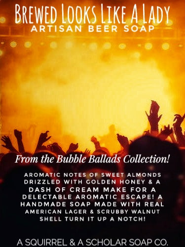 "BUBBLE BALLADS COLLECTION: ""BREWED LOOKS LIKE A LADY"" (Beer & Walnut Shell Artisan Soap)"