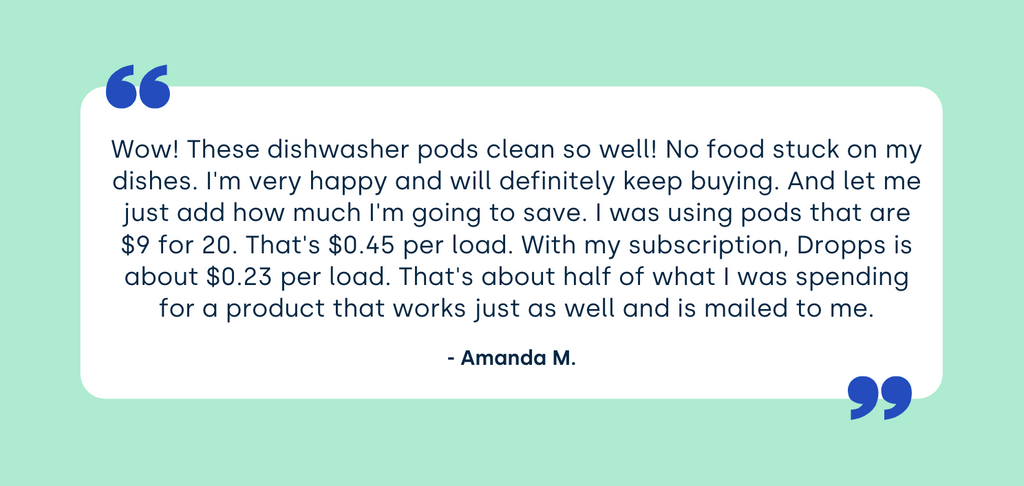 Dropps Dishwasher Detergent pods cost just 21 cents per load with a subscription,