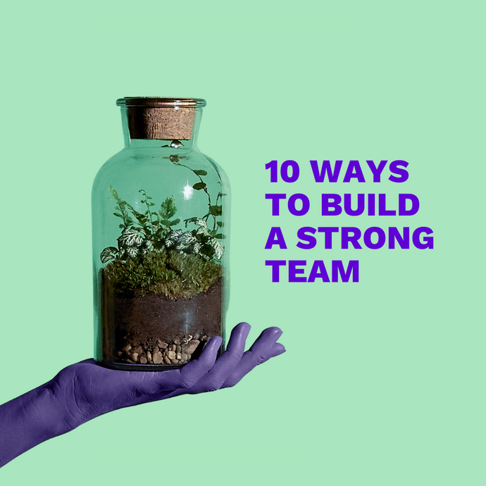 10 Ways To Build A Strong Team In 2021