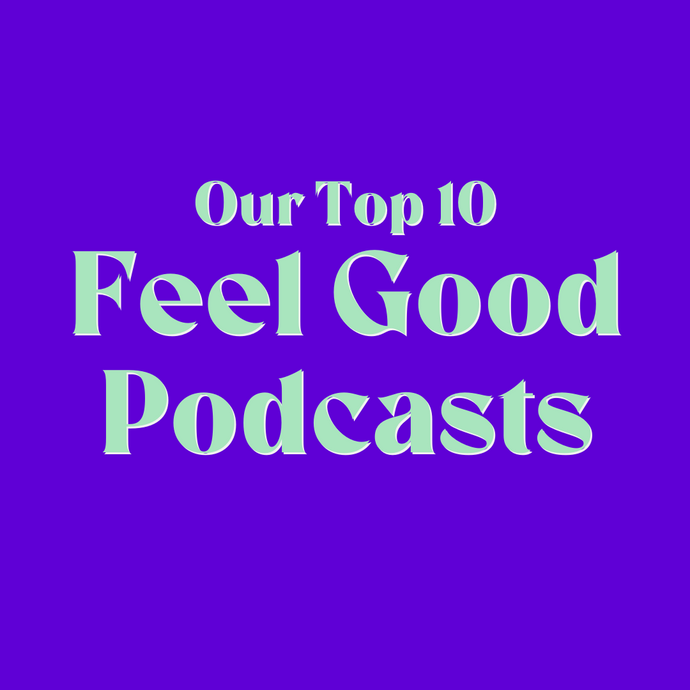 Top 10 Feel Good Podcasts