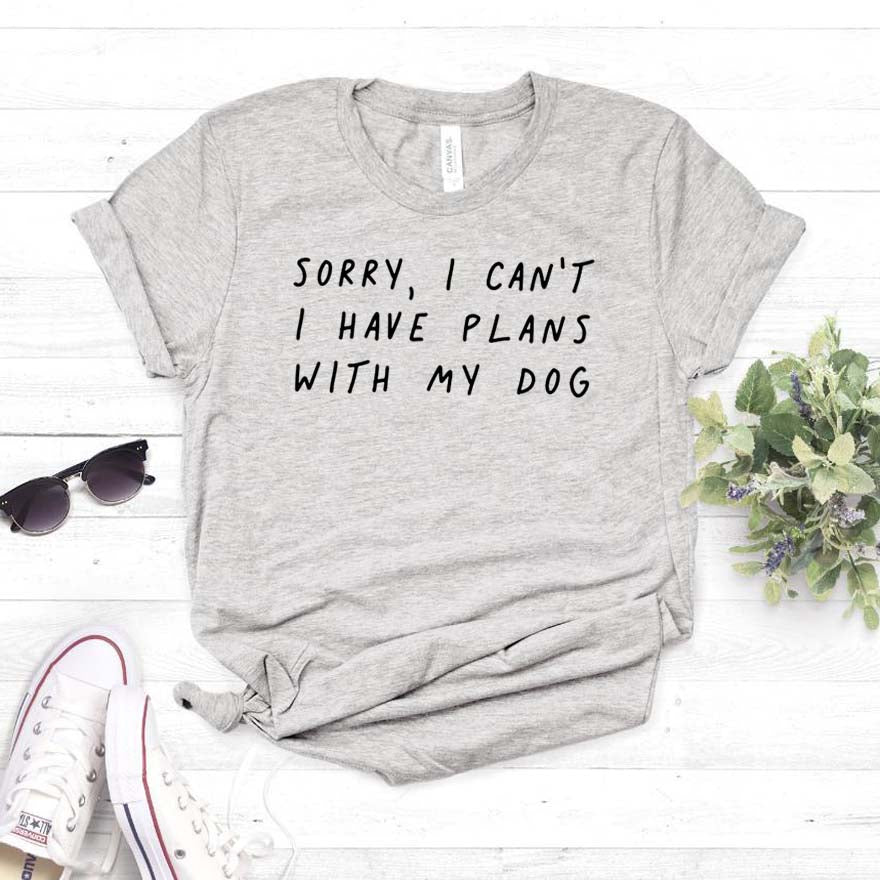 Sorry I can't I have plans with my dog Women's Shirt (5948672475316)