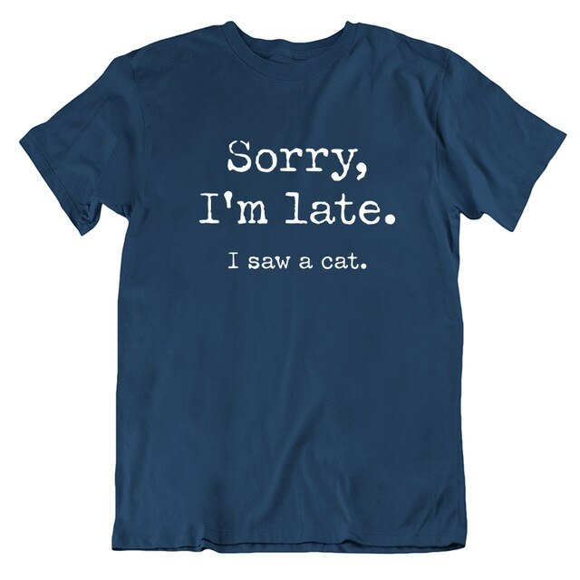 Sorry I am Late I saw a cat Women's Shirt (5946613727412)
