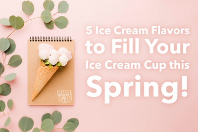 5 Ice Cream Flavors to Fill Your Ice Cream Cup this Spring!