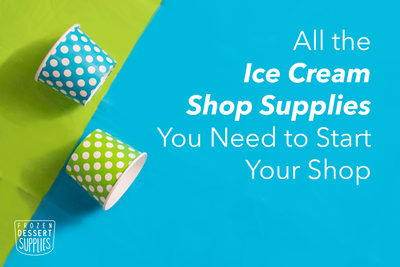 All the Ice Cream Shop Supplies You Need to Start Your Shop