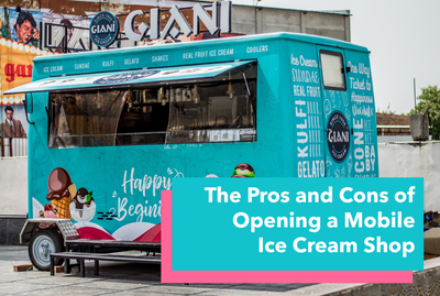 The Pros and Cons of Opening a Mobile Ice Cream Shop