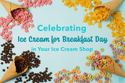Celebrating Ice Cream for Breakfast Day in Your Ice Cream Shop
