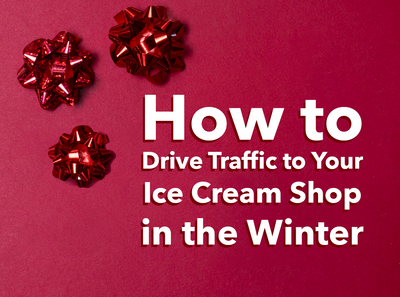 How to Drive Traffic to Your Ice Cream Shop in the Winter