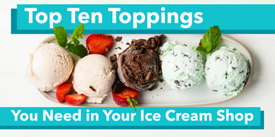 Top Ten Toppings You Need in Your Ice Cream Shop