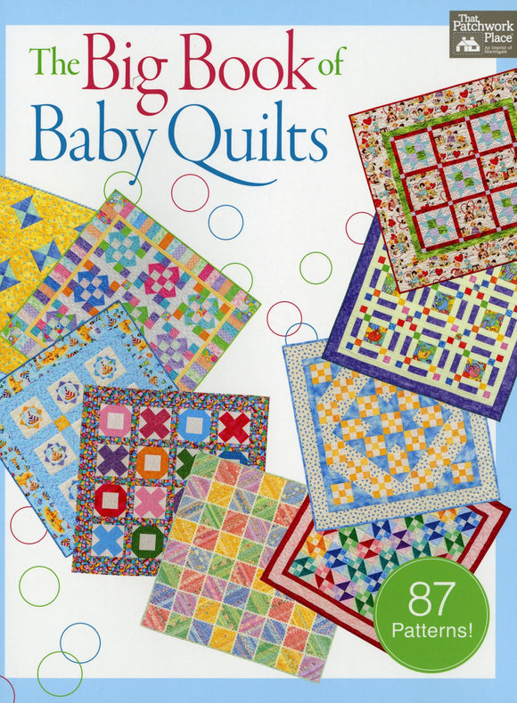 Big Book of Baby Quilts.  Baby quilt patterns by That Patchwork Place 288 pages