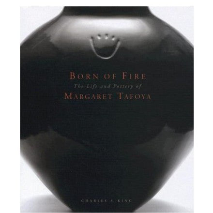 <b><i>Born of Fire: The Pottery and Art of Margaret Tafoya</i></b><br>By Charles S. King