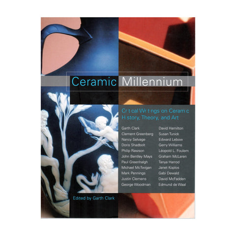 <i><b>Ceramic Millennium</b></i><br> Critical Writings on Ceramic History, Theory, and Art