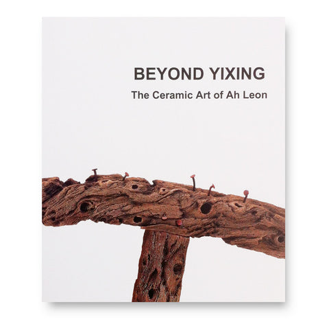 Beyond Yixing, The Ceramic Art of Ah Leon