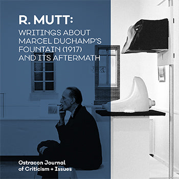 Ostracon Journal of Criticism and Issues |  R. Mutt: Writings about Marcel Duchamp's Fountain (1917) and its Aftermath [Digital Download]