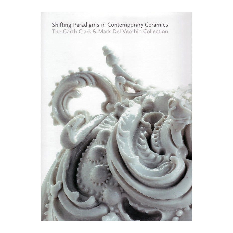 <i><b>Shifting Paradigms in Contemporary Ceramics: The Garth Clark and Mark Del Vecchio Collection</i></b><br>
