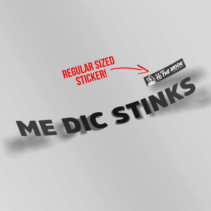 ME DIC STINKS XL BUMPER STICKER