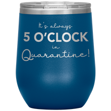 Load image into Gallery viewer, It's always 5 o'clock in quarantine!
