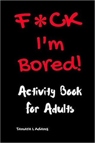 F*CK I'm Bored: Activity Book for Adults
