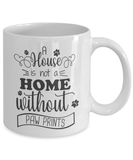 A House Is A Not Home Without Paw Prints Mug