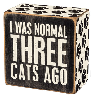 I Was Normal Three Cats Ago Sign