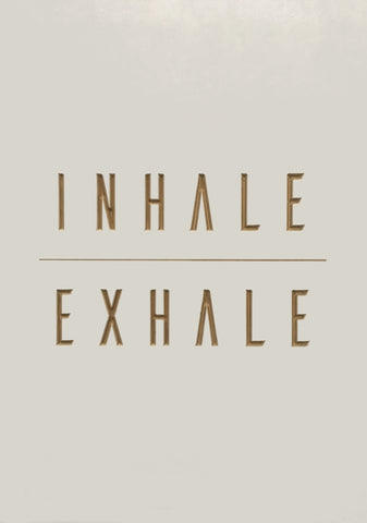 INHALE - EXHALE