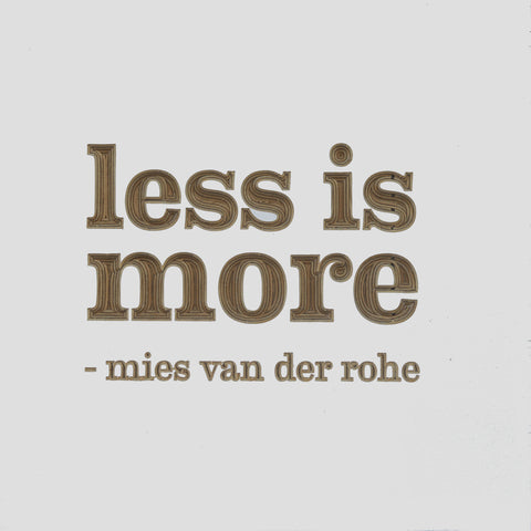 Less is more - Mies van der Rohe