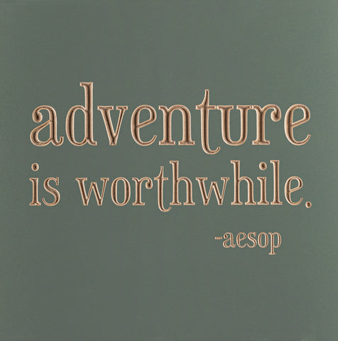 Adventure is worthwhile - Aesop