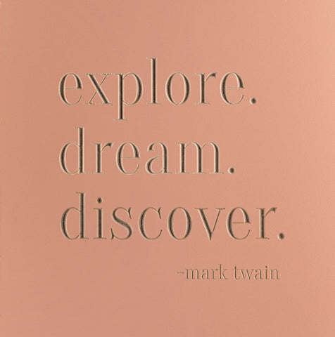 explore. dream. discover. -mark twain