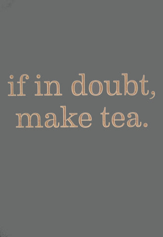 If in doubt, make tea