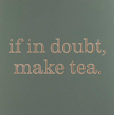 If in doubt, make tea.