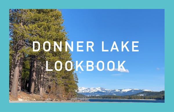 Donner Lake Lookbook - March 2021