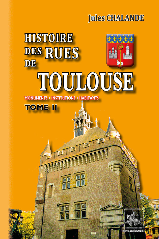 ARR601 - Histoire des Rues de Toulouse (Monuments, institutions, Habitants) • Tome 2