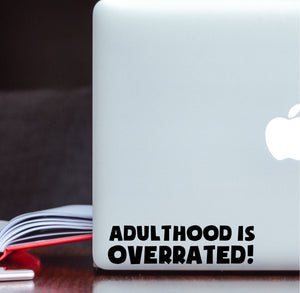 Adulthood is Overrated! Vinyl Decal