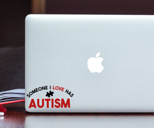 Someone I Love Has Autism - Autism Awareness Decal