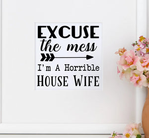 Excuse the Mess Vinyl Decal - DIY Funny Farmhouse Sign