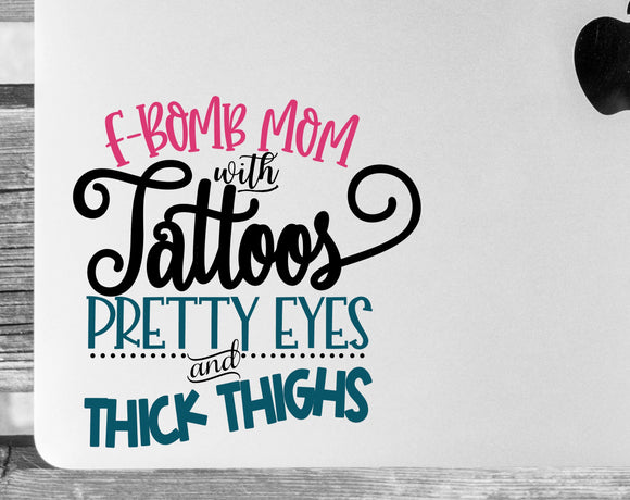 F Bomb Mom with Tattoos Pretty Eyes and Thick Thighs Vinyl Decal