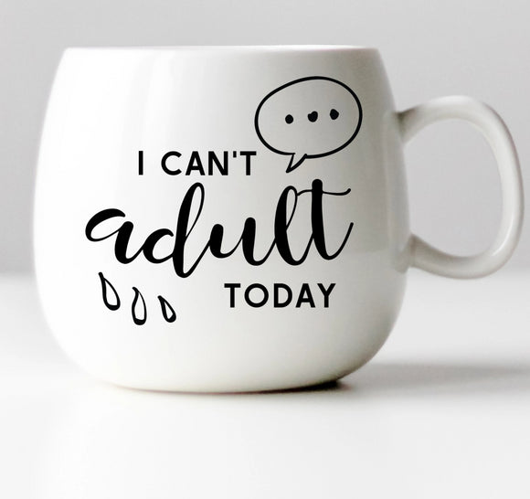 I Can't Adult Today Vinyl Decal