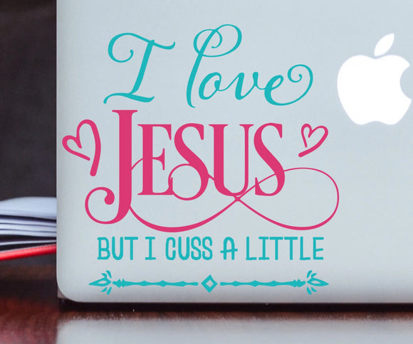 I Love Jesus But I Cuss a Little Vinyl Decal
