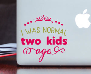 I Was Normal Two Kids Ago Vinyl Decal