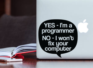 Yes, I'm a Programmer No I Won't Fix Your Computer Vinyl Decal