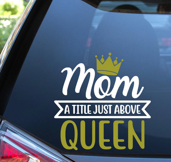 Mom a Title Above Queen Vinyl Decal