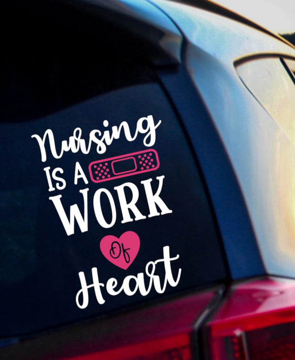 Nursing is a Work of Heart Vinyl Decal